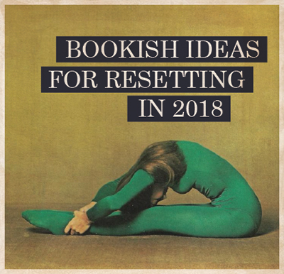 Bookish Ideas for Resetting in 2018