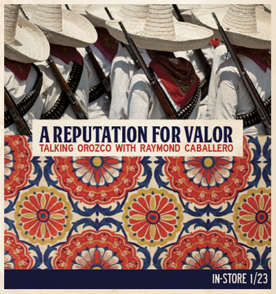 A Reputation for Valor: Talking Orozco with Raymond Caballero - post cover