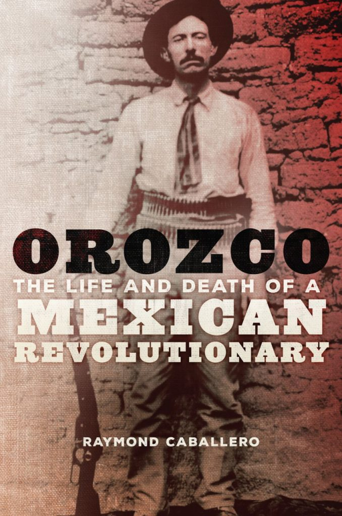 Orozco: The Life and Death of a Mexican Revolutionary by Raymond Caballero - book cover