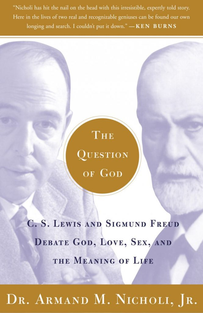 The Question of God: C.S. Lewis and Sigmund Freud Debate God, Love, Sex, and the Meaning of Life by Dr. Armand M. Nicholi, Jr.
